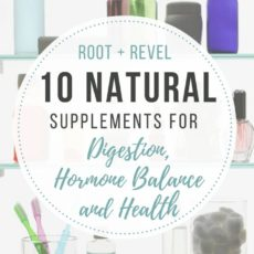 Say goodbye to prescription medication! Here are 10 effective, safe and natural supplements for digestion, hormones and healing. | rootandrevel.com