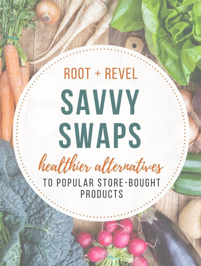 Savvy Swaps: Toss toxic store-bought products for safe, natural alternatives without the negative additives and harmful chemicals. | rootandrevel.com