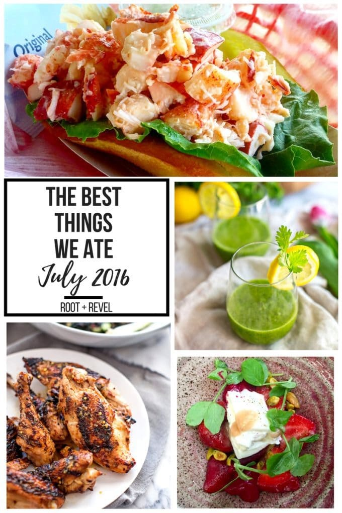 The Best Things We Ate in July. In this series, we round up the best restaurant meals, blog recipes + at-home cooking adventures from the month.