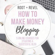 How do you create a successful blog? In this roundup I share the best online courses that dive deep into how to make money blogging. Each of these five resources, from eBooks to blogging schools, have helped me grow Root + Revel into a full-time job in less than 2 years!