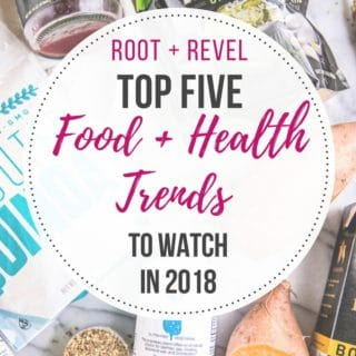 Top 5 Food + Health Trends to Watch in 2018