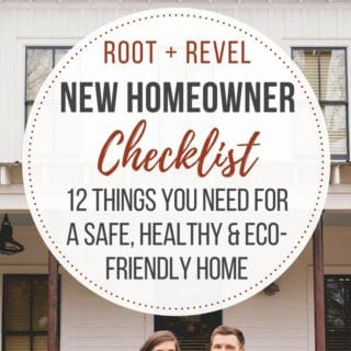 New Homeowner Checklist: 12 Things You Need for a Safe, Healthy + Eco-Friendly Home