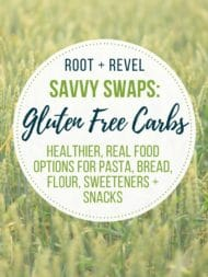 Savvy Swaps: Gluten Free Healthy Carbs (Pasta, Bread, Flour, Sweeteners + Snacks)