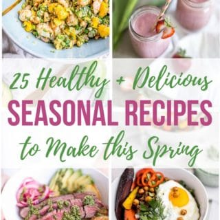 Spring Food: 25 Healthy Spring Recipes Featuring In Season Produce