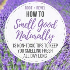In this guide on how to smell good naturally, we reveal 13 tips to help keep you smelling fresh all day long--even in the scorching summer heat!--and reduce (or even eliminate!) body odors, all while steering clear of toxins and other harmful ingredients.