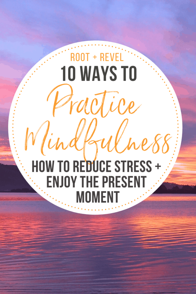 What is mindfulness? In this post we share how mindfulness reduces stress and anxiety by helping us live in the present moment. Discover 10 easy ways to practice mindfulness in your daily activities and routine and receive the benefits of a more connected, joyful life!