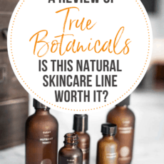 True Botanicals Review: Is this natural skincare line worth it?