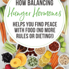 How balancing hunger hormones helps you find peace with food (no more rules or dieting)!