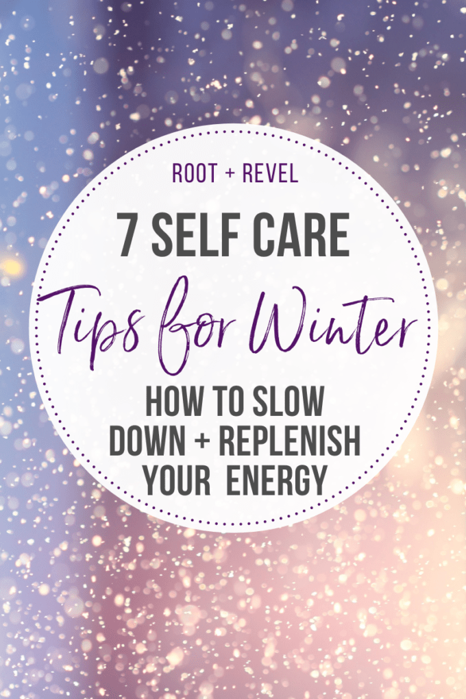 7 Self Care Tips for Winter: How to slow down and replenish your energy